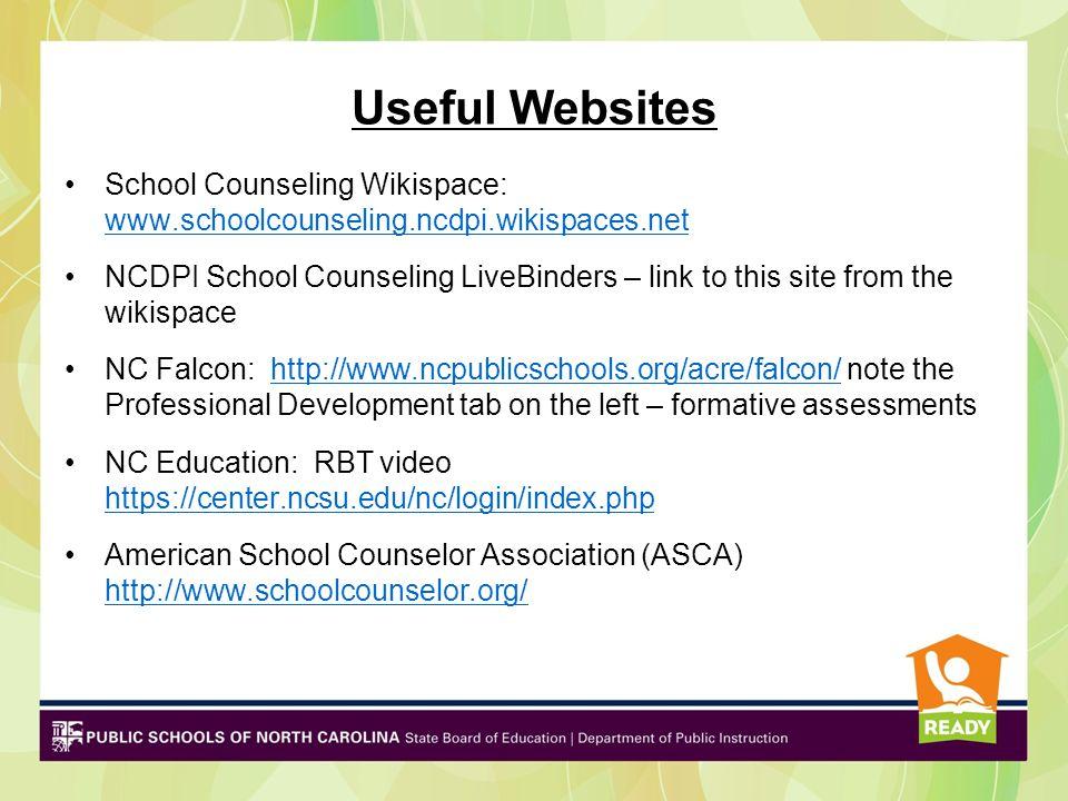 Useful Websites School Counseling Wikispace: www.schoolcounseling.ncdpi.wikispaces.net.