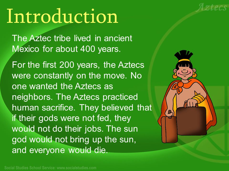 Introduction The Aztec tribe lived in ancient Mexico for about 400 years.