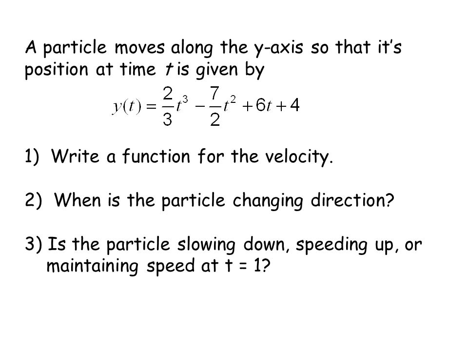 A particle moves along the y-axis so that it's position at time t is given by 1) Write a function for the velocity.