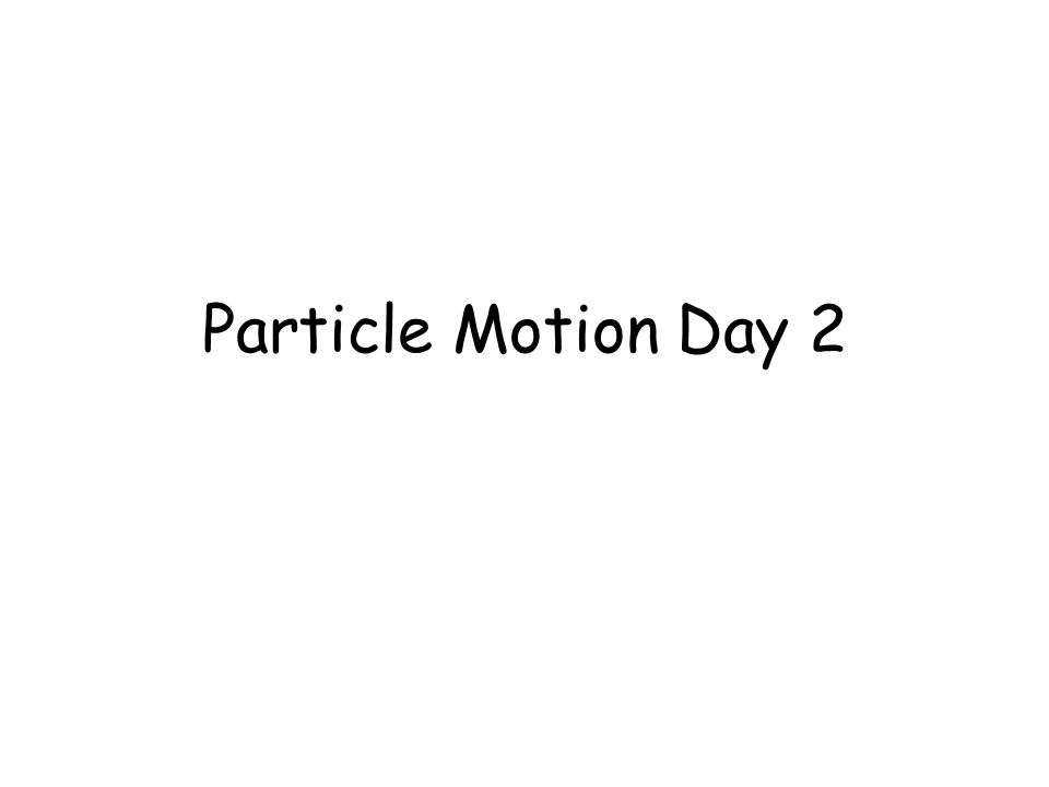 Particle Motion Day 2
