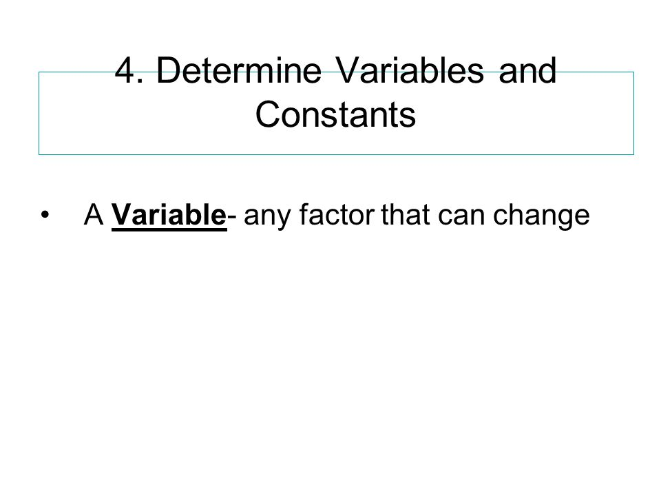 4. Determine Variables and Constants