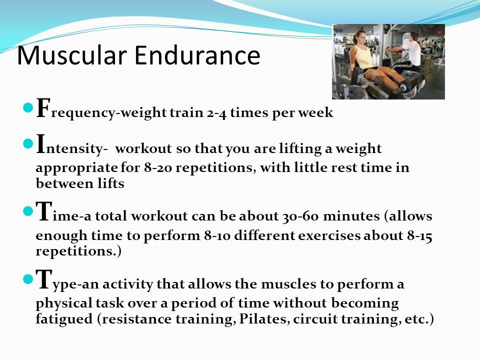 Muscular Endurance Frequency-weight train 2-4 times per week