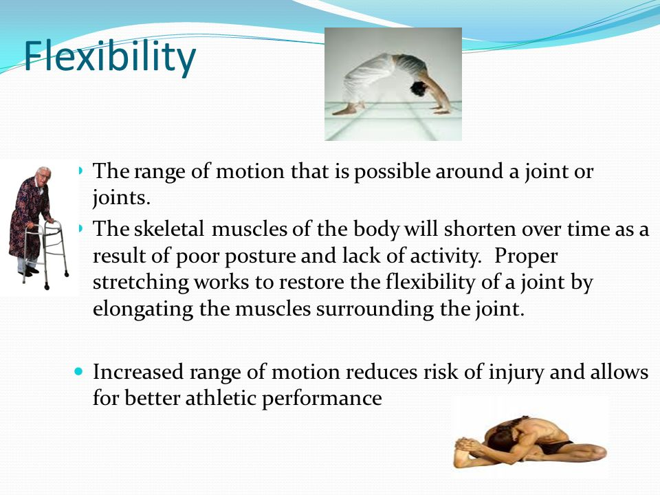Flexibility The range of motion that is possible around a joint or joints.