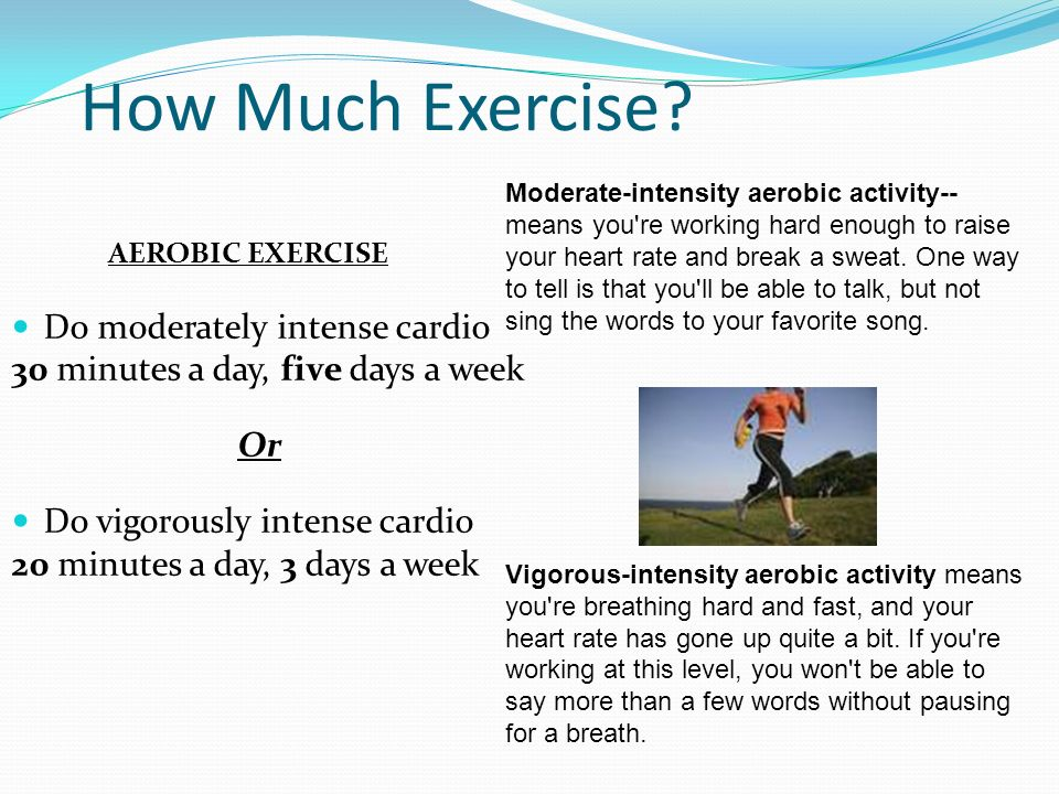 How Much Exercise Do moderately intense cardio