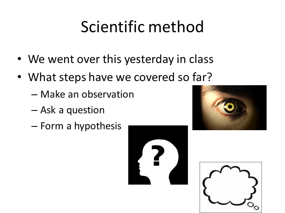Scientific method We went over this yesterday in class