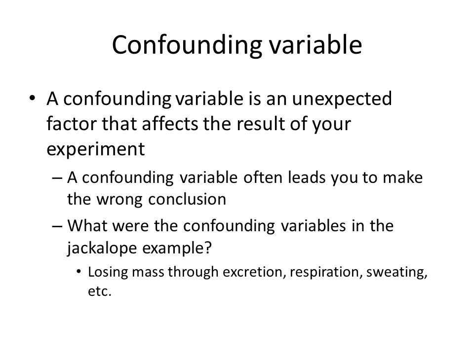 Confounding variable A confounding variable is an unexpected factor that affects the result of your experiment.