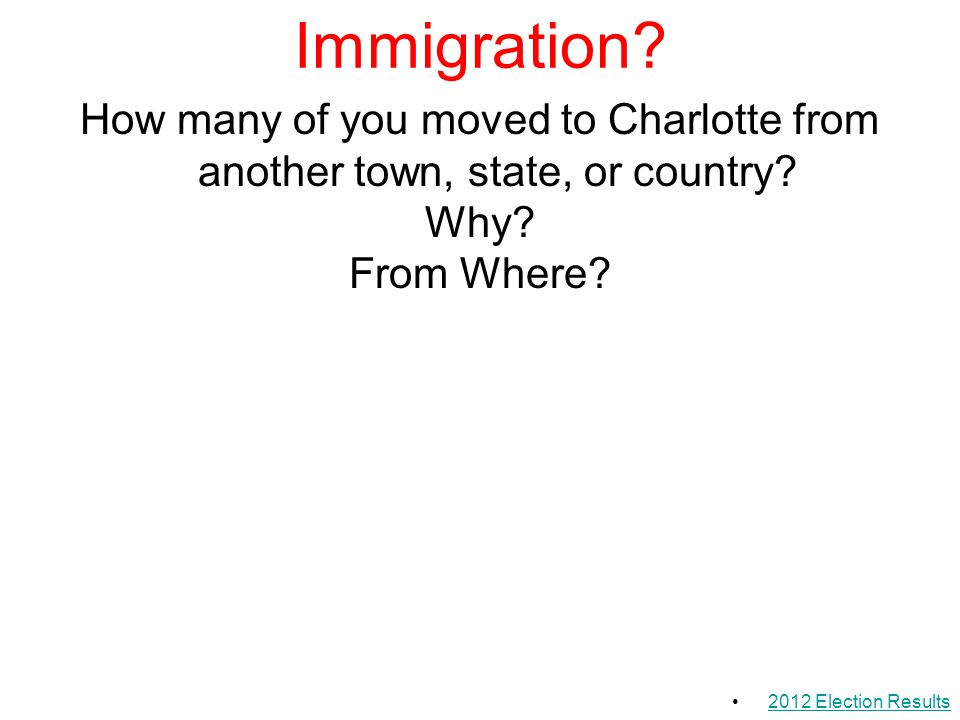 Immigration How many of you moved to Charlotte from another town, state, or country Why From Where