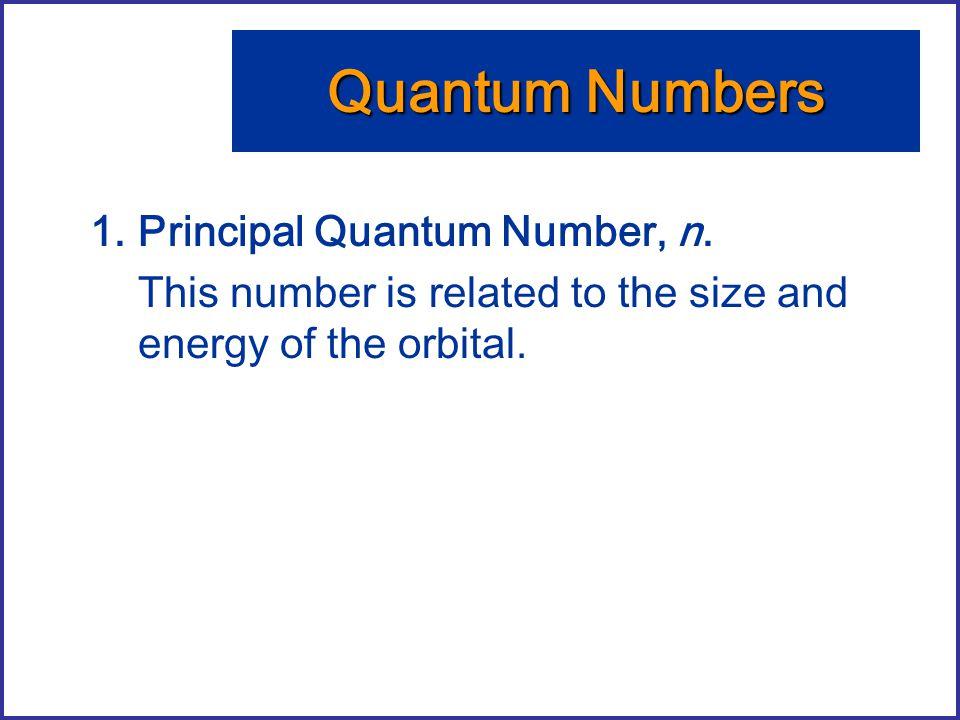 Quantum Numbers Principal Quantum Number, n.