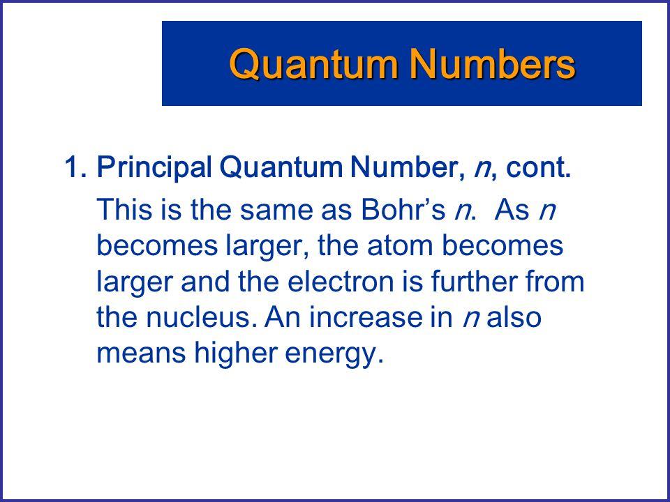 Quantum Numbers Principal Quantum Number, n, cont.