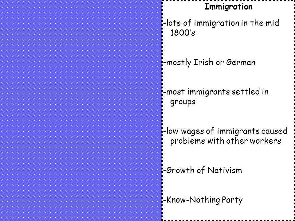Immigration -lots of immigration in the mid 1800's. -mostly Irish or German. -most immigrants settled in groups.