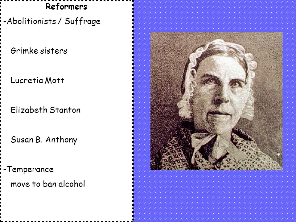 Reformers -Abolitionists / Suffrage. Grimke sisters. Lucretia Mott. Elizabeth Stanton. Susan B. Anthony.