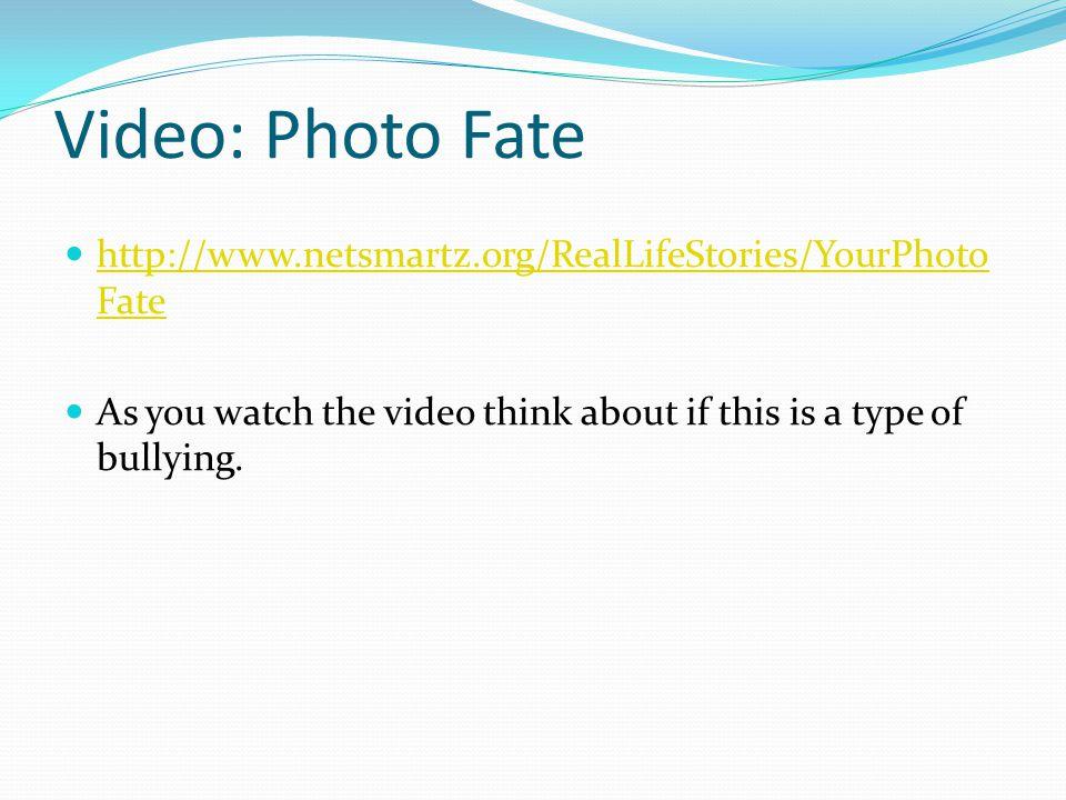 Video: Photo Fate http://www.netsmartz.org/RealLifeStories/YourPhotoFate.