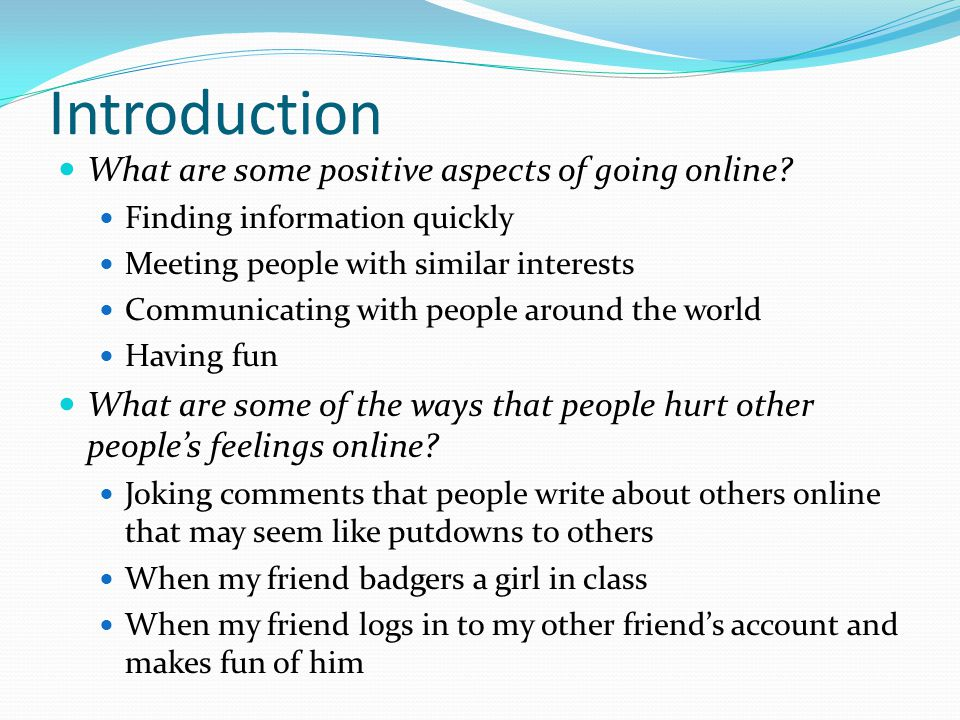 Introduction What are some positive aspects of going online