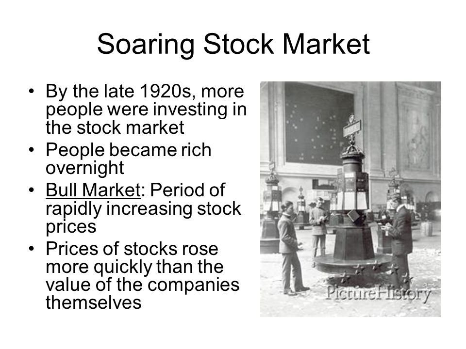 Soaring Stock Market By the late 1920s, more people were investing in the stock market. People became rich overnight.