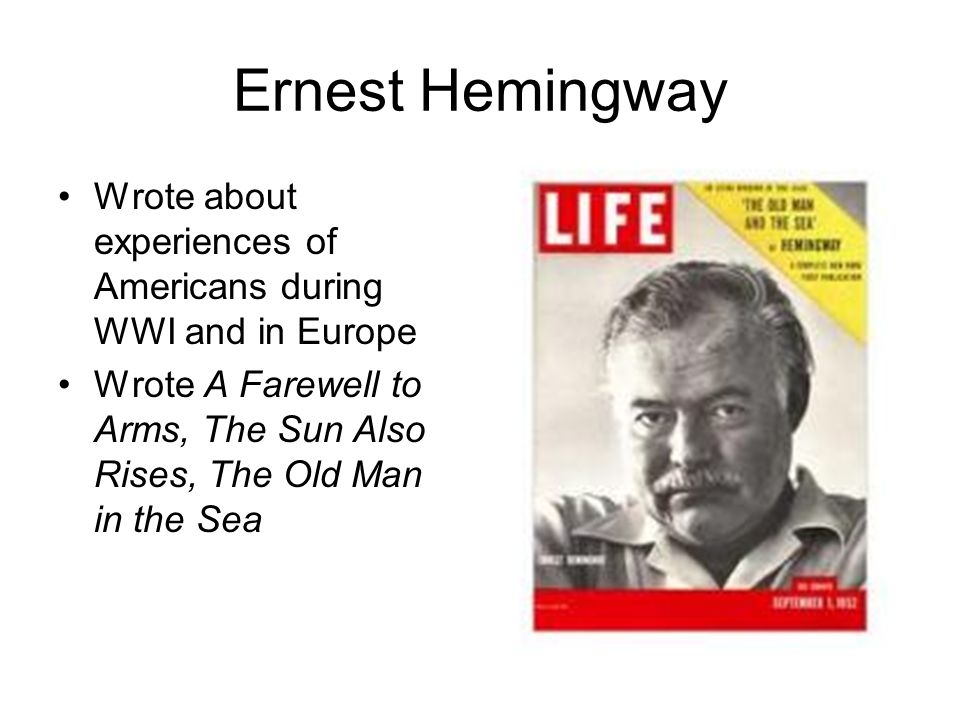Ernest Hemingway Wrote about experiences of Americans during WWI and in Europe.