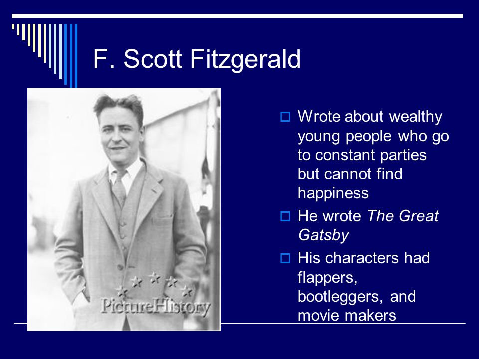 F. Scott Fitzgerald Wrote about wealthy young people who go to constant parties but cannot find happiness.