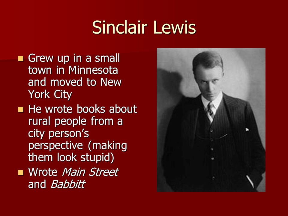 Sinclair Lewis Grew up in a small town in Minnesota and moved to New York City.