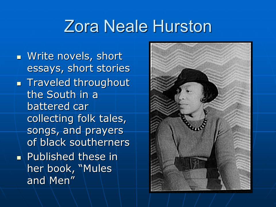 Zora Neale Hurston Write novels, short essays, short stories