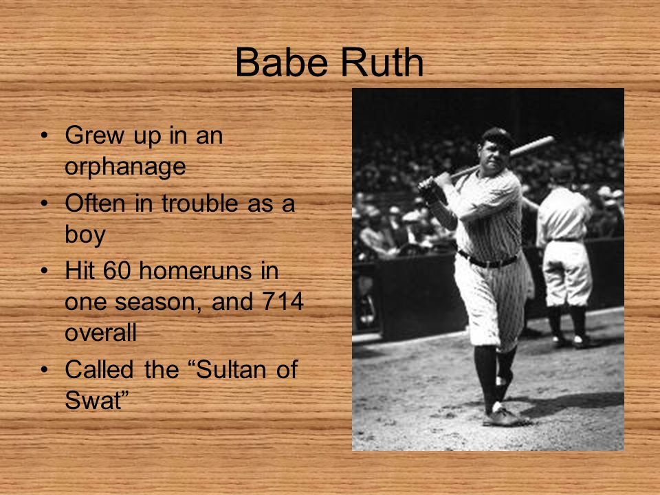 Babe Ruth Grew up in an orphanage Often in trouble as a boy