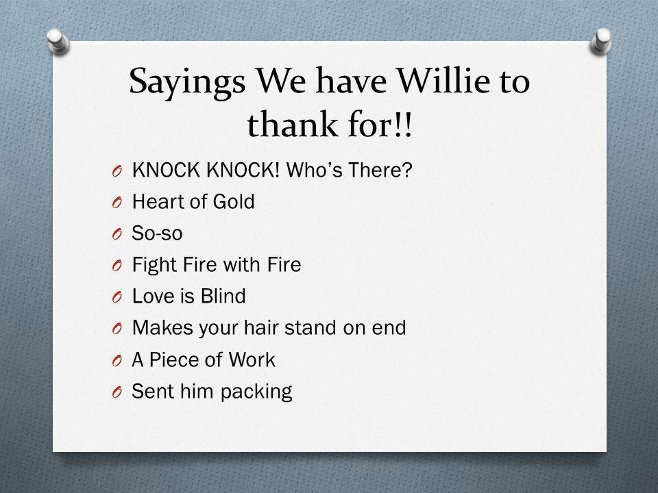 Sayings We have Willie to thank for!!