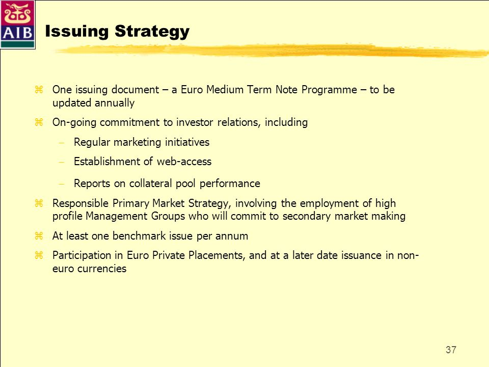 Issuing Strategy One issuing document – a Euro Medium Term Note Programme – to be updated annually.