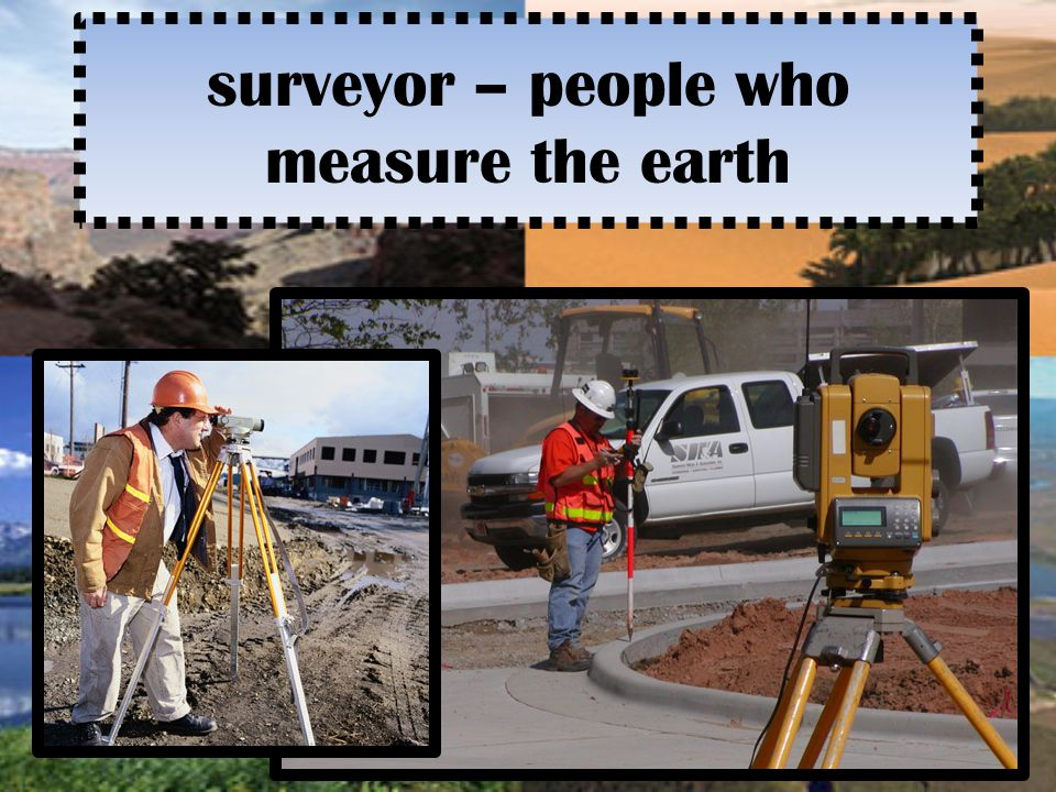 surveyor – people who measure the earth