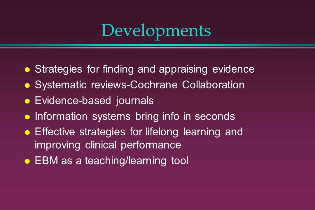 Developments Strategies for finding and appraising evidence