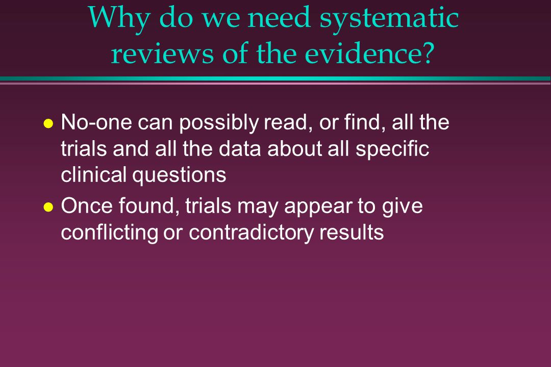 Why do we need systematic reviews of the evidence
