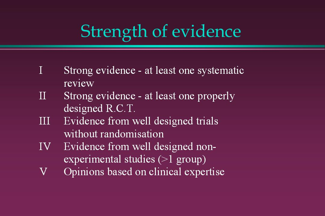 Strength of evidence CAUTION the order here is important not the number.