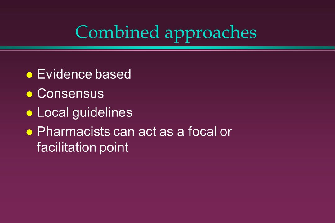 Combined approaches Evidence based Consensus Local guidelines