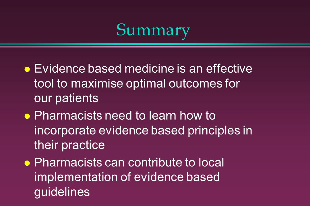 Summary Evidence based medicine is an effective tool to maximise optimal outcomes for our patients.