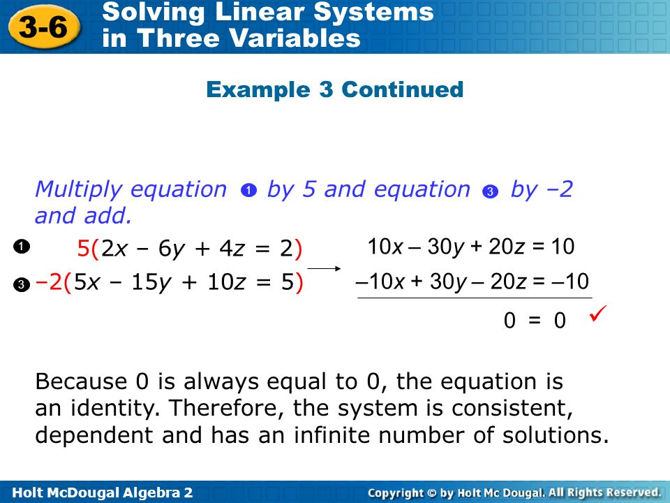 Example 3 Continued Multiply equation by 5 and equation by –2 and add (2x – 6y + 4z = 2)
