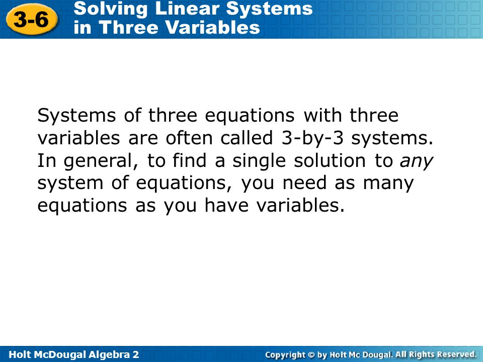 Systems of three equations with three variables are often called 3-by-3 systems.