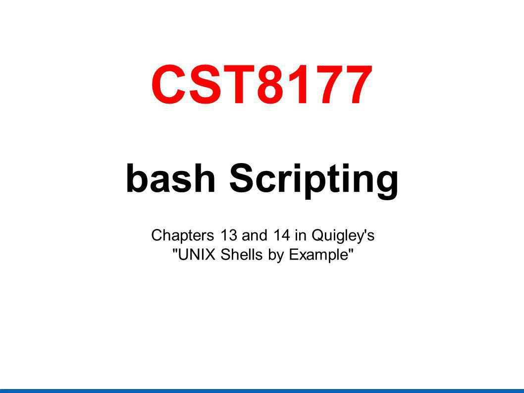 Chapters 13 and 14 in Quigley s UNIX Shells by Example