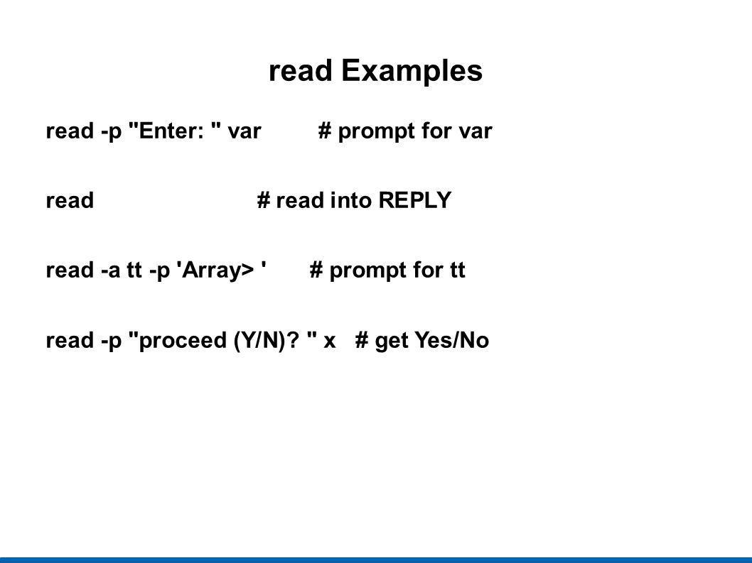 read Examples read -p Enter: var # prompt for var