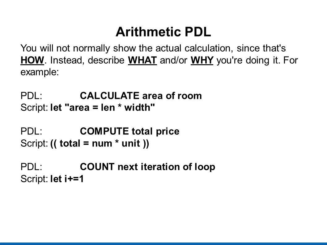 Arithmetic PDLYou will not normally show the actual calculation, since that s HOW. Instead, describe WHAT and/or WHY you re doing it. For example: