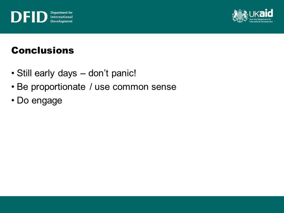 Conclusions Still early days – don't panic! Be proportionate / use common sense Do engage
