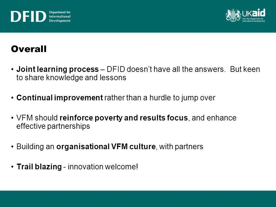 Overall Joint learning process – DFID doesn't have all the answers. But keen to share knowledge and lessons.