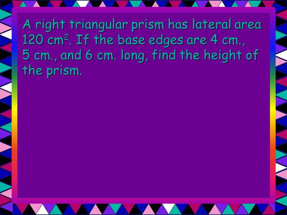 A right triangular prism has lateral area 120 cm2