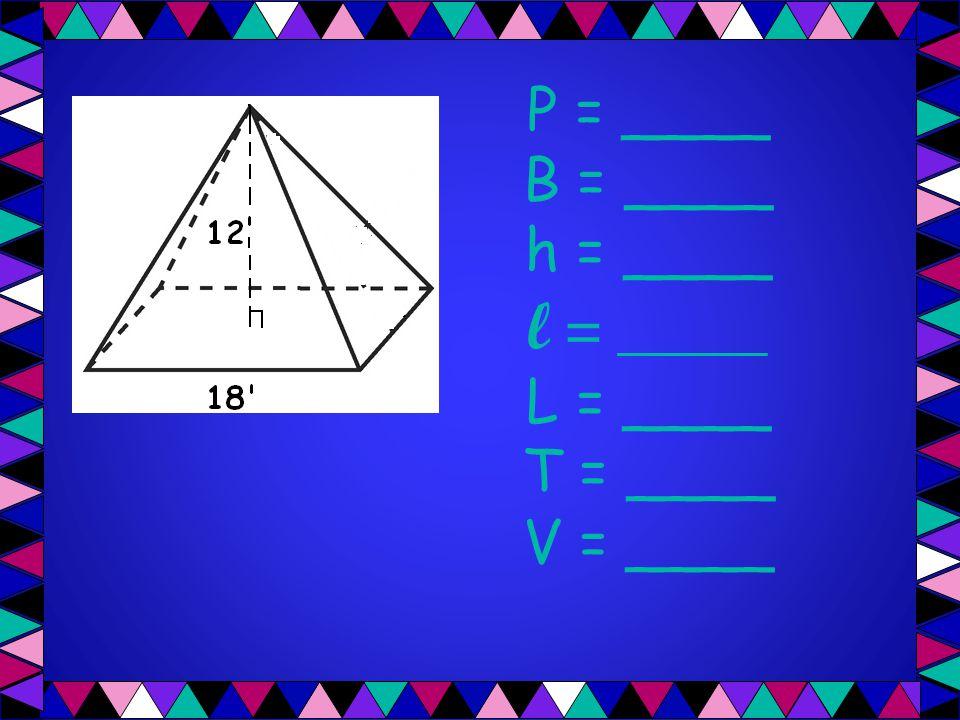 P = ____ B = ____ h = ____ l = _____ L = ____ T = ____