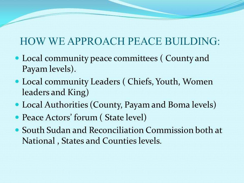 HOW WE APPROACH PEACE BUILDING: