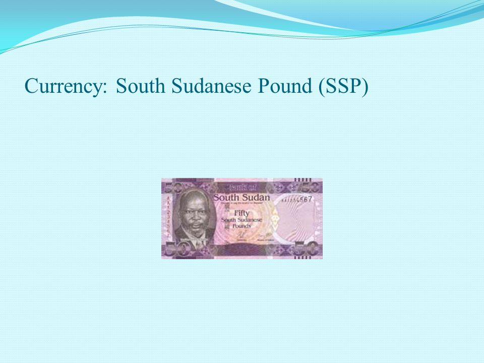 Currency: South Sudanese Pound (SSP)