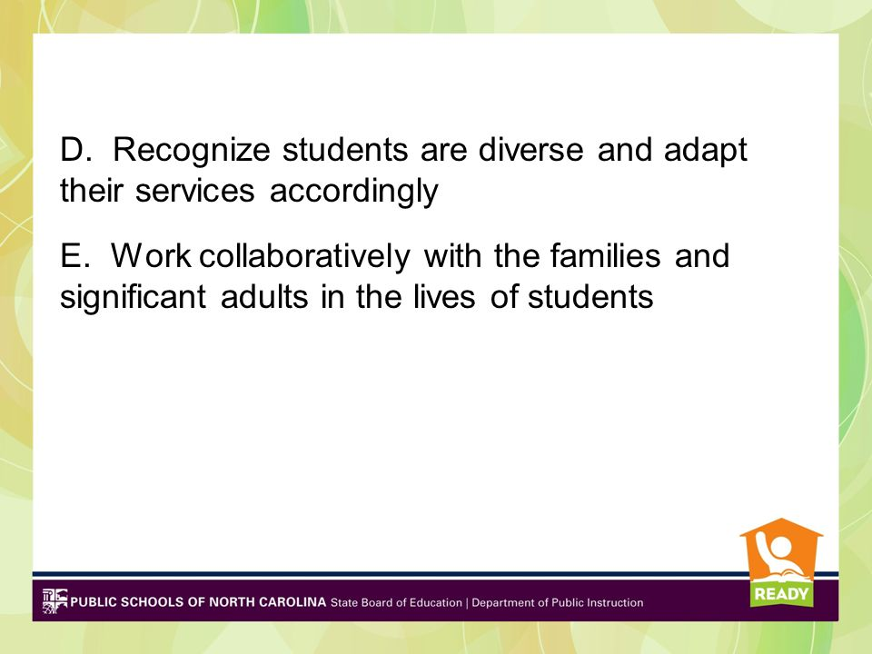 D. Recognize students are diverse and adapt their services accordingly