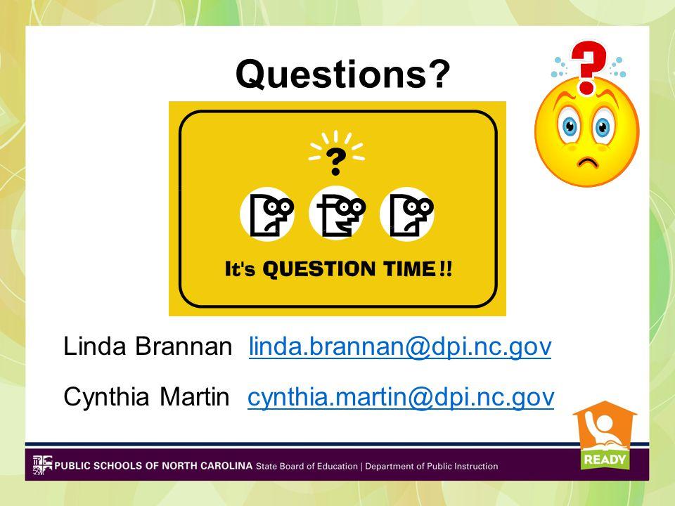 Questions Linda Brannan linda.brannan@dpi.nc.gov Cynthia Martin cynthia.martin@dpi.nc.gov