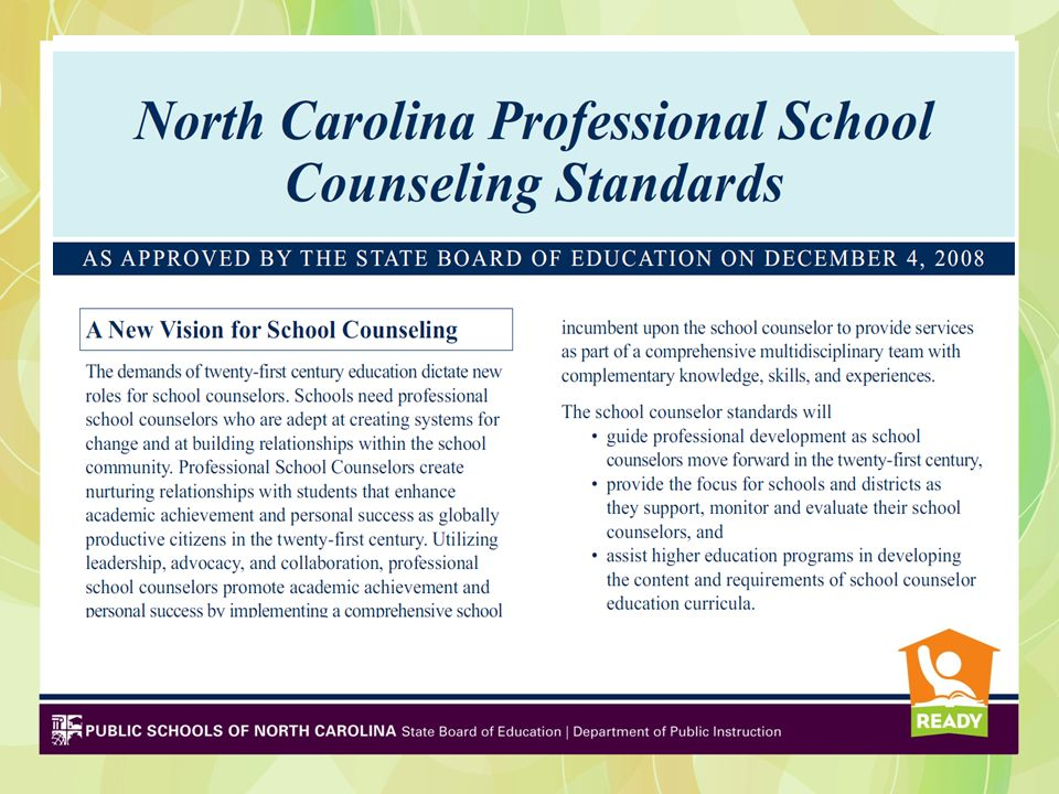 The new evaluation instrument which is based upon the NC Professional School Counseling Standards measures how school counselors demonstrate leadership, advocacy, collaboration and systemic change to positively affect student achievement.