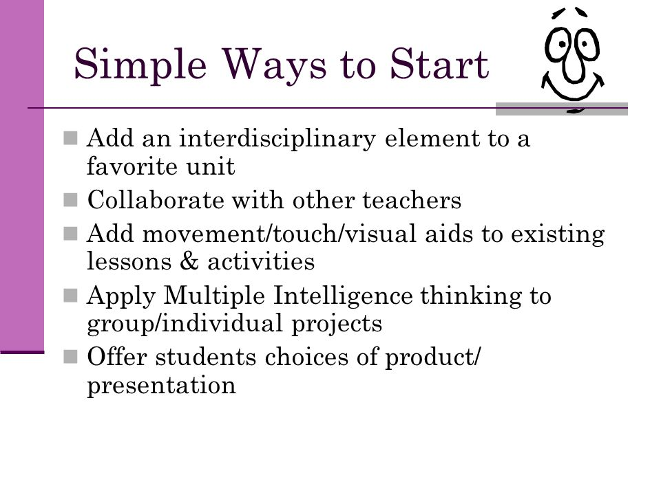 Simple Ways to Start Add an interdisciplinary element to a favorite unit. Collaborate with other teachers.