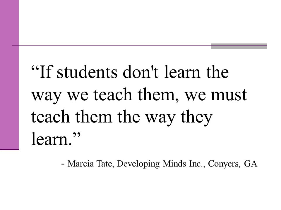 If students don t learn the way we teach them, we must teach them the way they learn.
