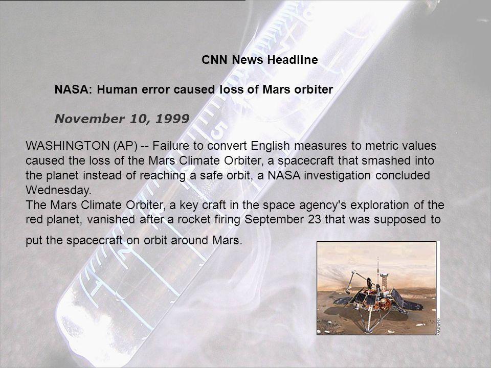CNN News Headline NASA: Human error caused loss of Mars orbiter. November 10, 1999.