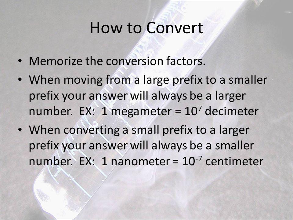 How to Convert Memorize the conversion factors.