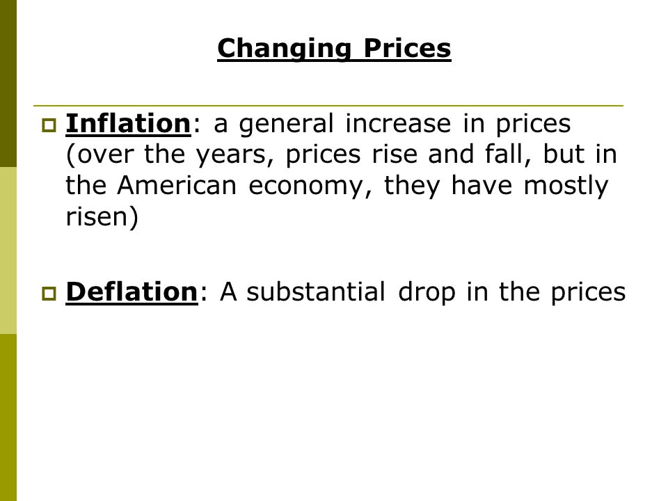 Changing Prices Inflation: a general increase in prices (over the years, prices rise and fall, but in the American economy, they have mostly risen)